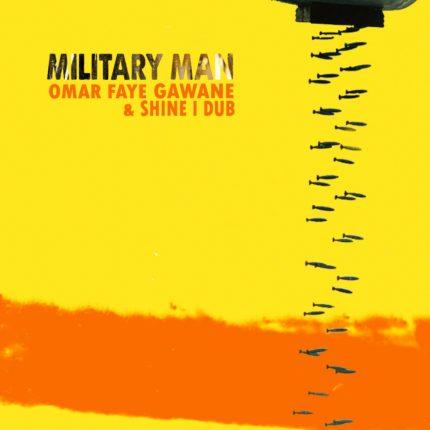 Military Man di Omar Faye Gawane & Shine I Dub