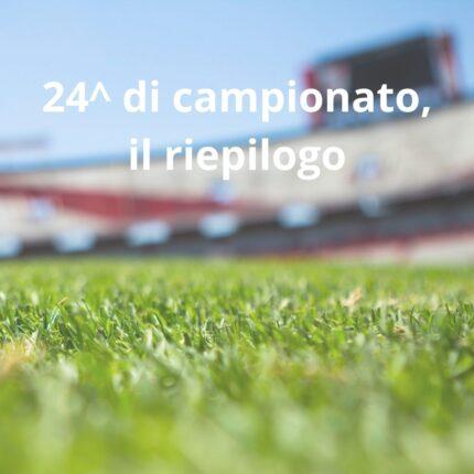 24^ di campionato, il riepilogo