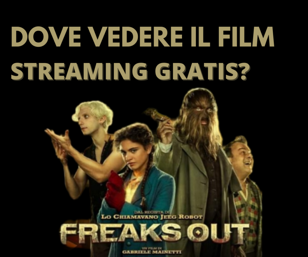 Freaks Out, streaming gratis? Dove vedere film completo